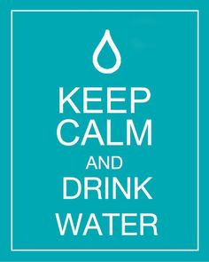keep calm and drink water! More