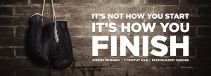 """It's Not How You Start, It's How You Finish"""" 2 Timothy 4:1-8 ..."""