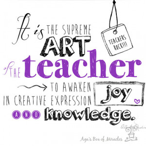 Best Art Teacher Quotes It is the supreme art of the