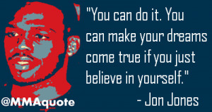 jon jones on achieving dreams you can do it you can make your dreams ...