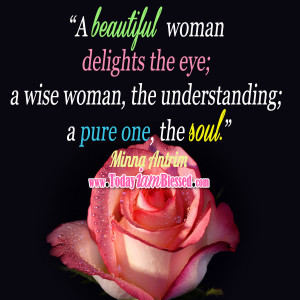 beautiful woman delights the eye; a wise woman, the understanding; a ...