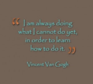 Van Gogh Quote. How important it is for us to challenge ourselves ...