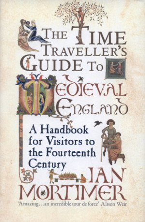The Time Traveller's Guide to Medieval England: A Handbook for ...