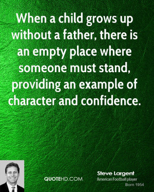 When a child grows up without a father, there is an empty place where ...