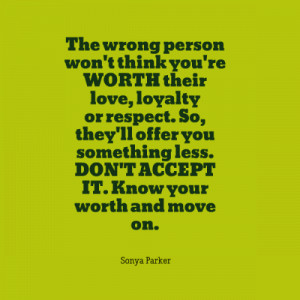 The wrong person won't think you're WORTH their love, loyalty or ...
