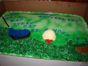 posts related to retirement cake sayings golf retirement cake sayings ...