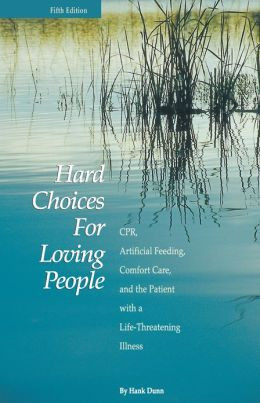 Hard Choices for Loving People: Cpr, Artificial Feeding, Comfort Care ...