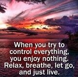 Relax, breathe, let go, and just live..