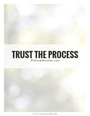 Trust Quotes Process Quotes