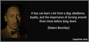 ... of turning around three times before lying down. - Robert Benchley