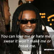 Lil Wayne quotes and sayings - You can love me or hate me. I swear it