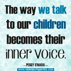 parenting quotes, The way we talk to our children becomes their inner ...