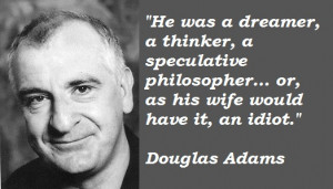 ... you may find the best collection of insightful Douglas Adams Quotes