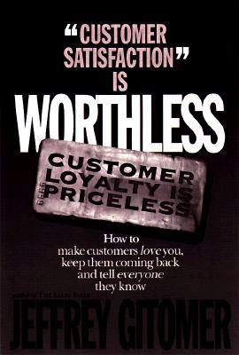 Customer Satisfaction is Worthless Customer Loyalty is Priceless