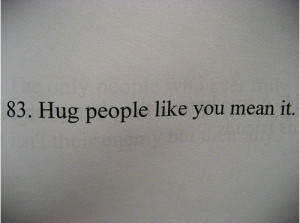 "Hug People Like You Mean It."" – Life Hack Quote"