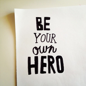 motivational quotes be your own hero Motivational Quotes 91 Be your ...