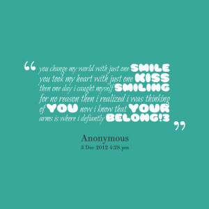 Quotes Picture: you change my world with just one smile you took my ...