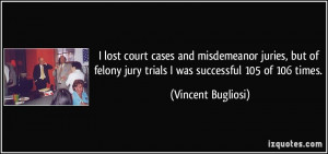 lost court cases and misdemeanor juries, but of felony jury trials I ...