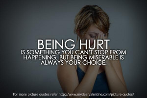 Being hurt is something you cant stop from happening but being ...