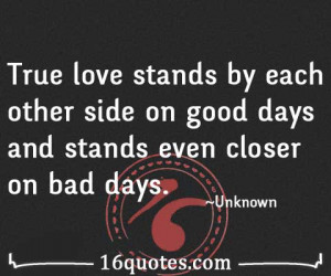 True love stands by each other side on good days and stands even ...