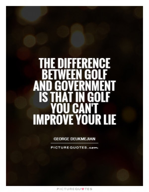 The difference between golf and government is that in golf you can 39 ...