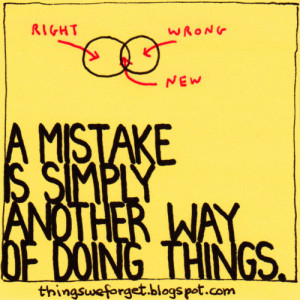 mistake is simply another way of doing things.Katharine Graham