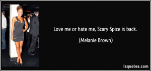 Love me or hate me, Scary Spice is back. - Melanie Brown