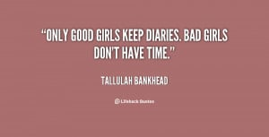 quote-Tallulah-Bankhead-only-good-girls-keep-diaries-bad-girls-115951 ...