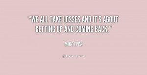 We all take losses and it's about getting up and coming back.""