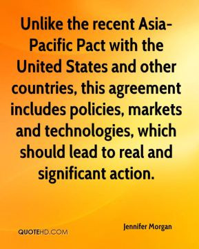 Jennifer Morgan - Unlike the recent Asia-Pacific Pact with the United ...