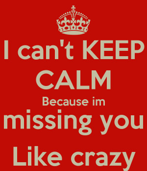 can-t-keep-calm-because-im-missing-you-like-crazy.png