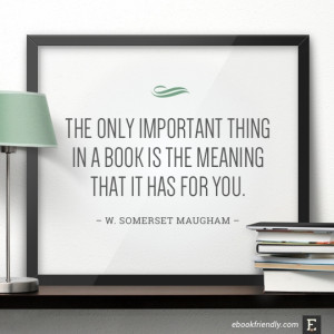 ... the meaning that it has for you. –W. Somerset Maugham #book #quote