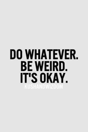 Displaying (18) Gallery Images For I Am Weird Quotes...