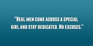 ... Real men come across a special girl and stay dedicated. No excuses