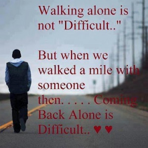 ... With Someone Then, Coming Back Alone Is Difficult ~ Loneliness Quote