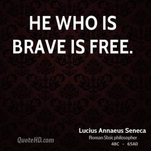 lucius annaeus seneca quotes he who is brave is free lucius annaeus ...