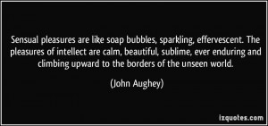 bubbles, sparkling, effervescent. The pleasures of intellect are calm ...