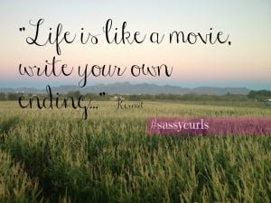 Life is like a movie, write your own ending...