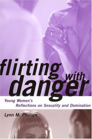 Flirting with Danger: Young Women's Reflections on Sexuality and ...