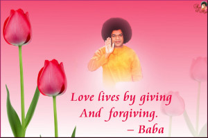 Love lives by giving and forgiving. – Baba