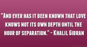 "... not its own depth until the hour of separation."" – Khalil Gibran"