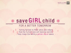 Save a Girl Child for a better tomorrow.