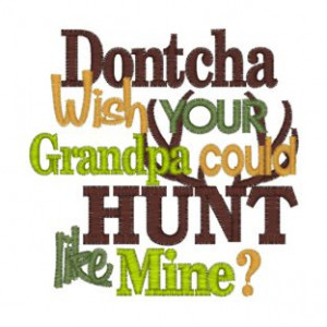 Sayings (4051) Grandpa Hunt Like Mine 4x4 £1.70p