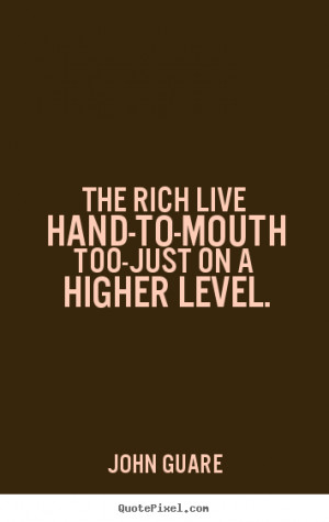 ... too-just on a higher level. John Guare famous inspirational quotes