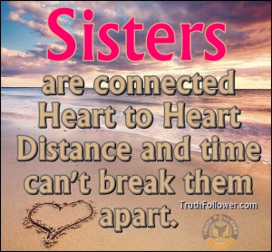 Cute Sister Quotes And Sayings Sisters are connected heart to