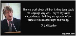 The real truth about children is they don't speak the language very ...