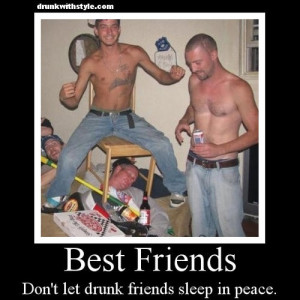 Best Friends Don't Let Drunk Friends Sleep In Peace Funny Moto Passed ...