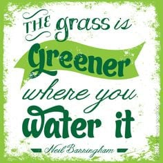 The #grass is greener where you water it.
