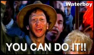 The Waterboy (Made In 1998) You Can Do IT!!!!!