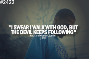 Swear I Walk With God, But The Devil Keeps Following.